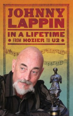 In a Lifetime - From Hoozier to U2 by awatd winning music publisher Johnny Lappin